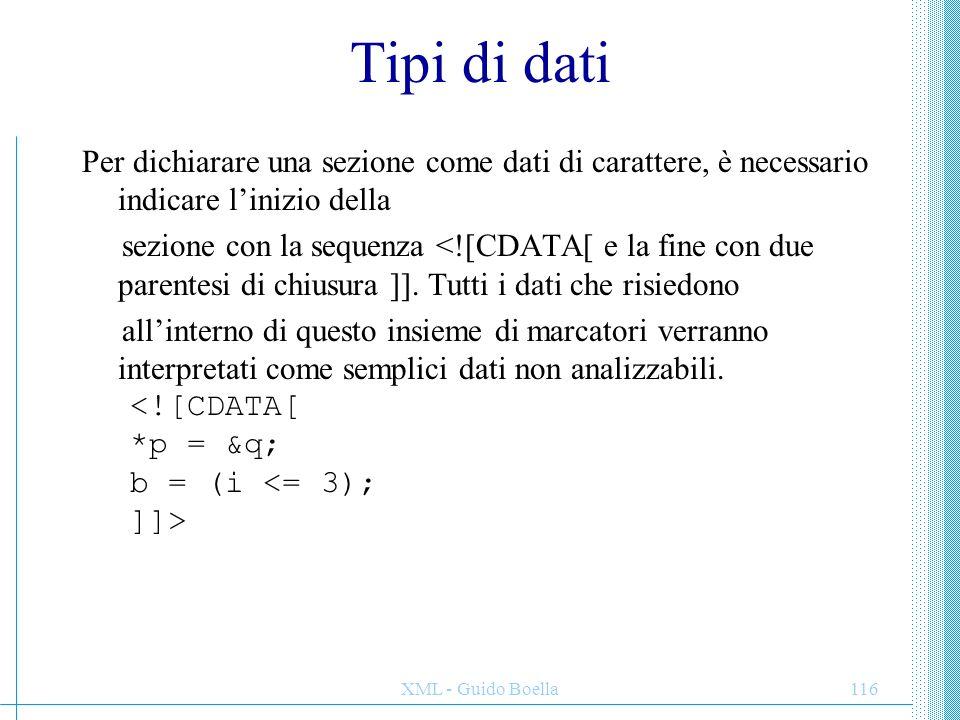 XML - Guido Boella117 DICHIARAZIONI DI ATTRIBUTO Nel linguaggio XML gli attributi vengono dichiarati nella DTD utilizzando la sintassi seguente: In questo caso rappresenta il tag che identifica una dichiarazione di attributo.