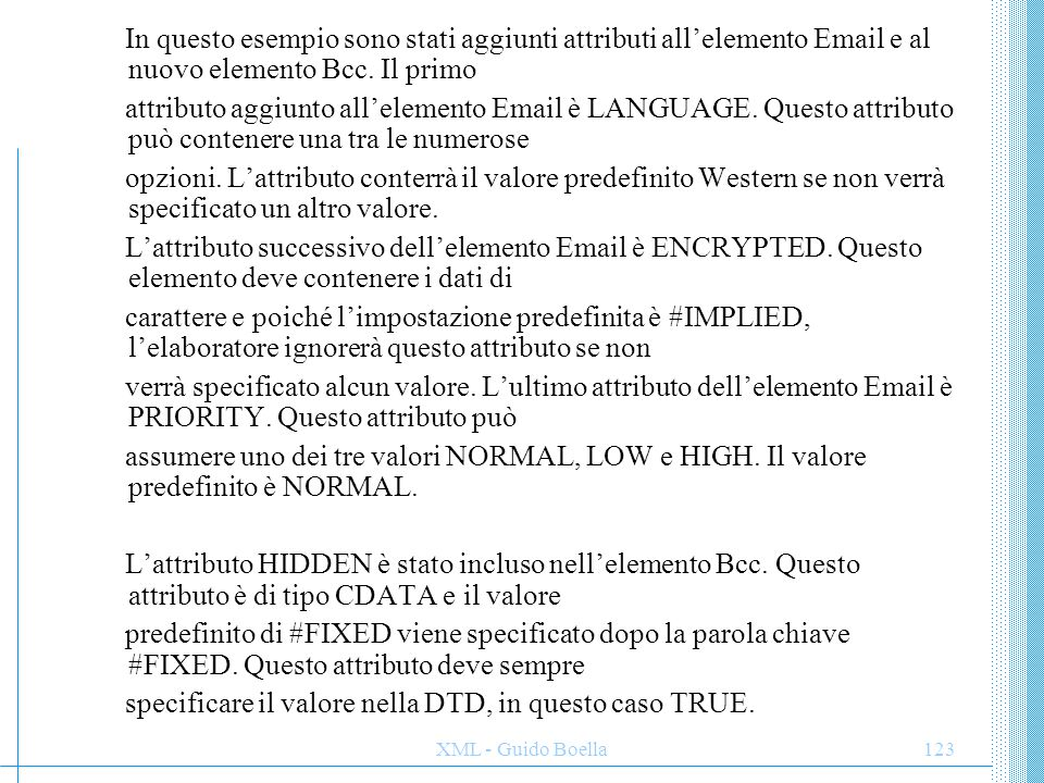 XML - Guido Boella123 In questo esempio sono stati aggiunti attributi all'elemento Email e al nuovo elemento Bcc. Il primo attributo aggiunto all'elem