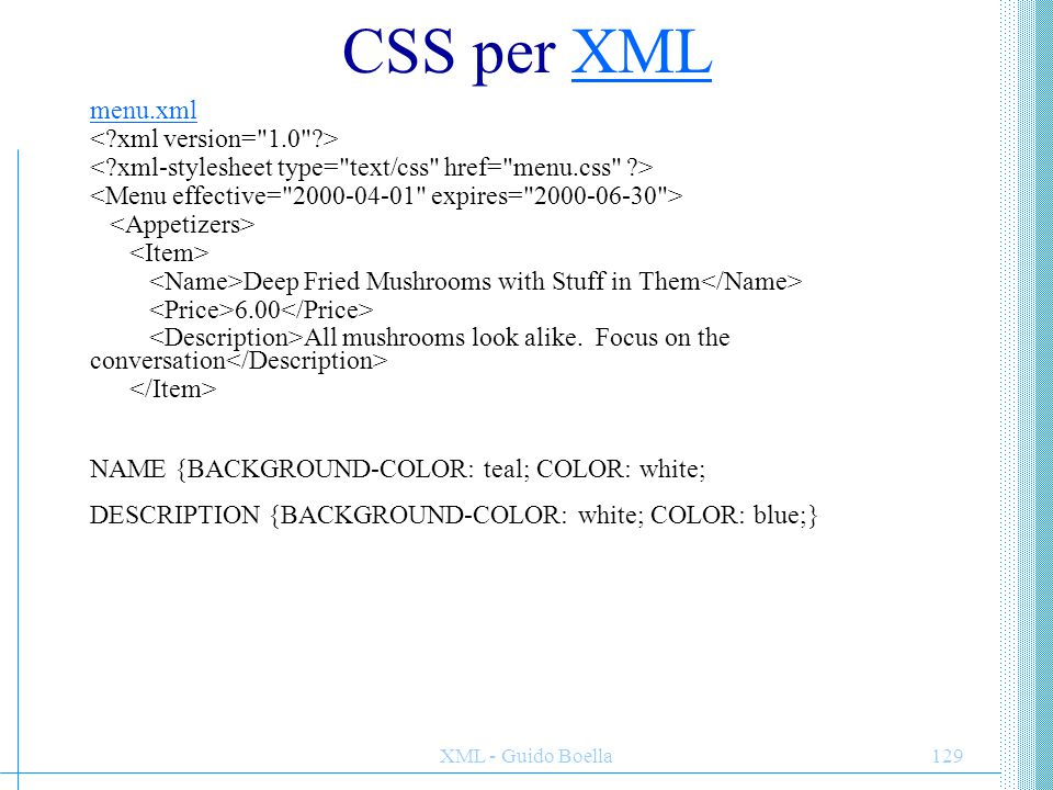 XML - Guido Boella129 CSS per XMLXML menu.xml Deep Fried Mushrooms with Stuff in Them 6.00 All mushrooms look alike.