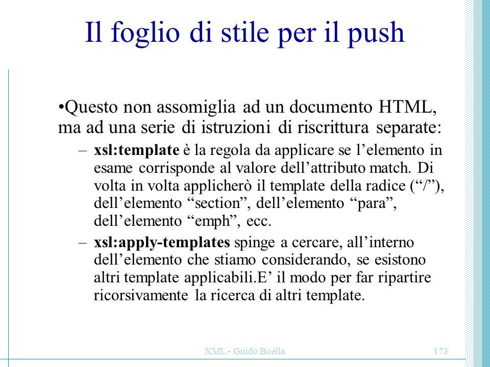 XML - Guido Boella174 Modello di processing (1) Il parser costruisce una lista di nodi correnti e per default gli inserisce il nodo radice.