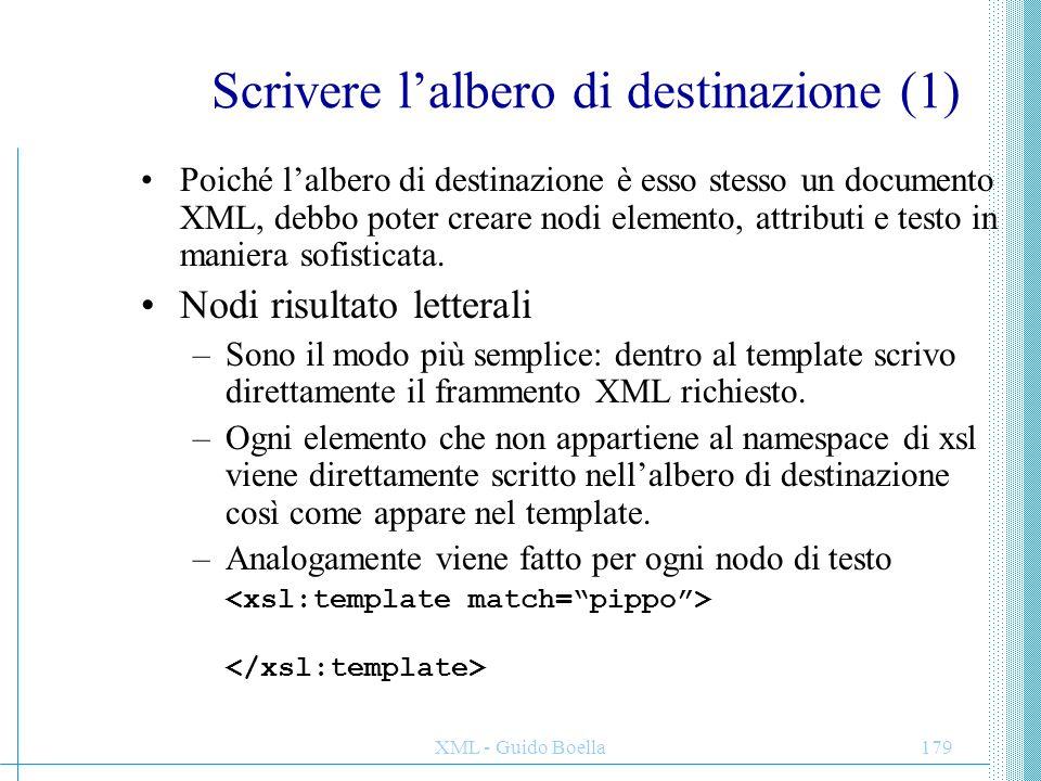 XML - Guido Boella179 Scrivere l'albero di destinazione (1) Poiché l'albero di destinazione è esso stesso un documento XML, debbo poter creare nodi el