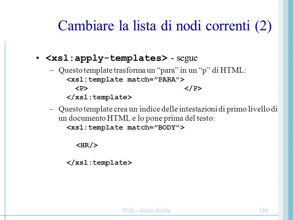 """XML - Guido Boella188 Cambiare la lista di nodi correnti (2) - segue –Questo template trasforma un """"para"""" in un """"p"""" di HTML: –Questo template crea un"""