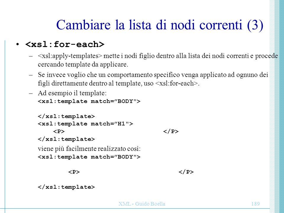 XML - Guido Boella190 Cambiare la lista di nodi correnti (4) – attiva condizionalmente dei comportamenti a seconda della verità di un XPath di test.