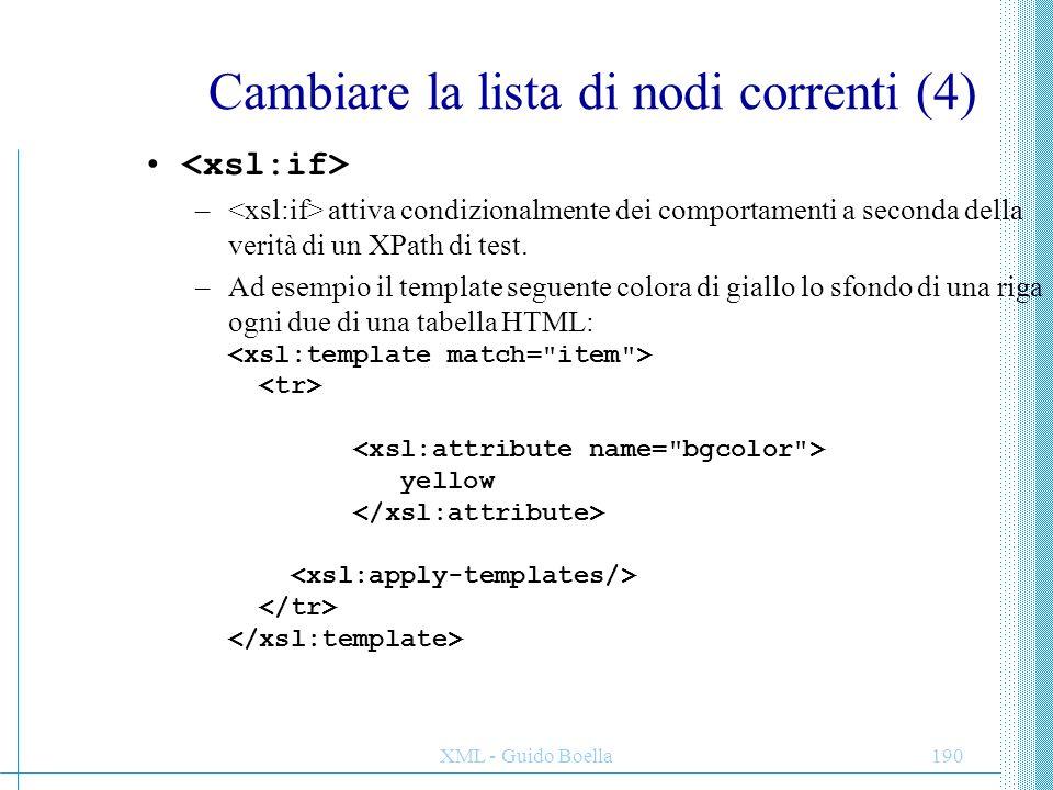 XML - Guido Boella190 Cambiare la lista di nodi correnti (4) – attiva condizionalmente dei comportamenti a seconda della verità di un XPath di test. –