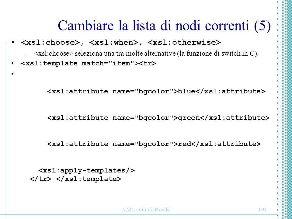 XML - Guido Boella191 Cambiare la lista di nodi correnti (5),, – seleziona una tra molte alternative (la funzione di switch in C). blue green red