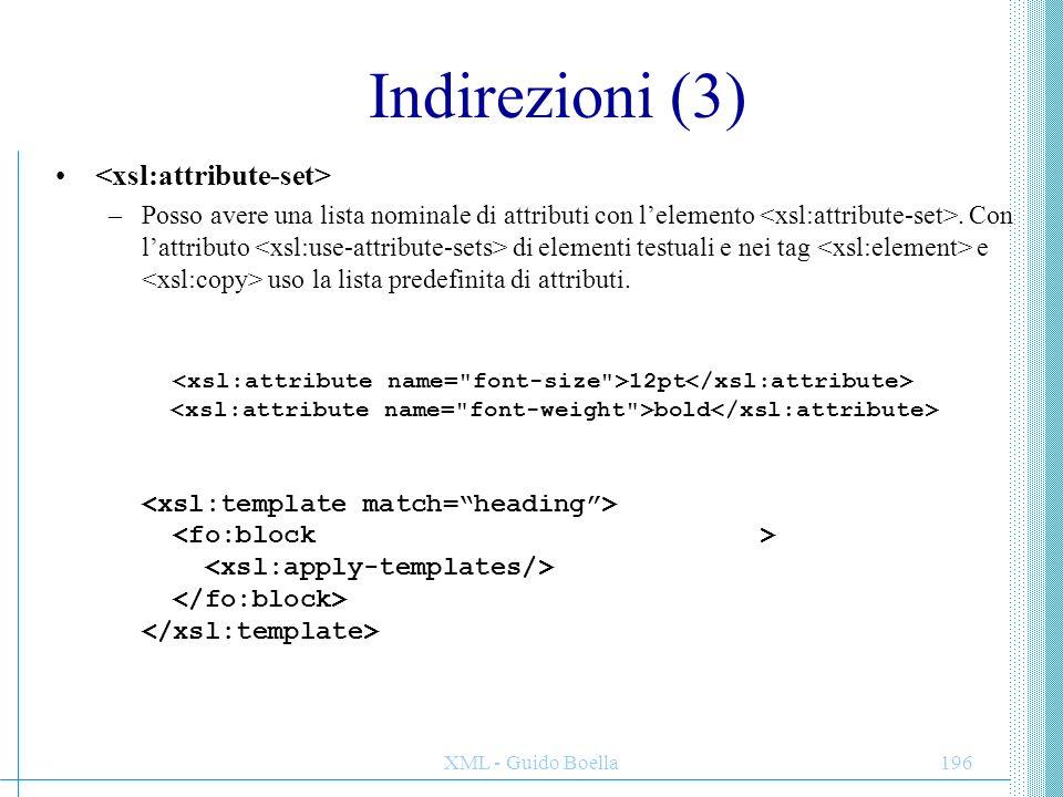 XML - Guido Boella196 Indirezioni (3) –Posso avere una lista nominale di attributi con l'elemento. Con l'attributo di elementi testuali e nei tag e us