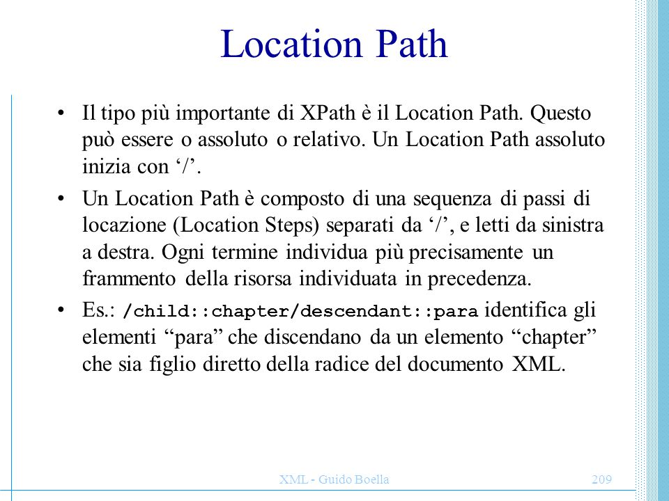 XML - Guido Boella209 Location Path Il tipo più importante di XPath è il Location Path.