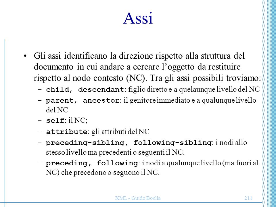 XML - Guido Boella211 Assi Gli assi identificano la direzione rispetto alla struttura del documento in cui andare a cercare l'oggetto da restituire ri