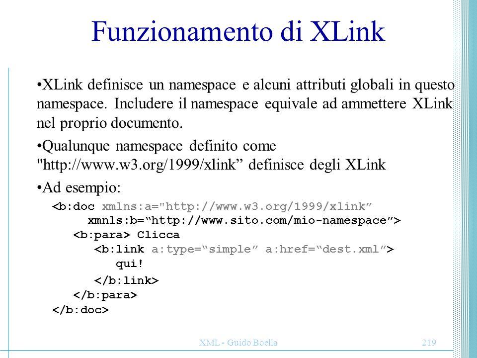 XML - Guido Boella219 Funzionamento di XLink XLink definisce un namespace e alcuni attributi globali in questo namespace. Includere il namespace equiv