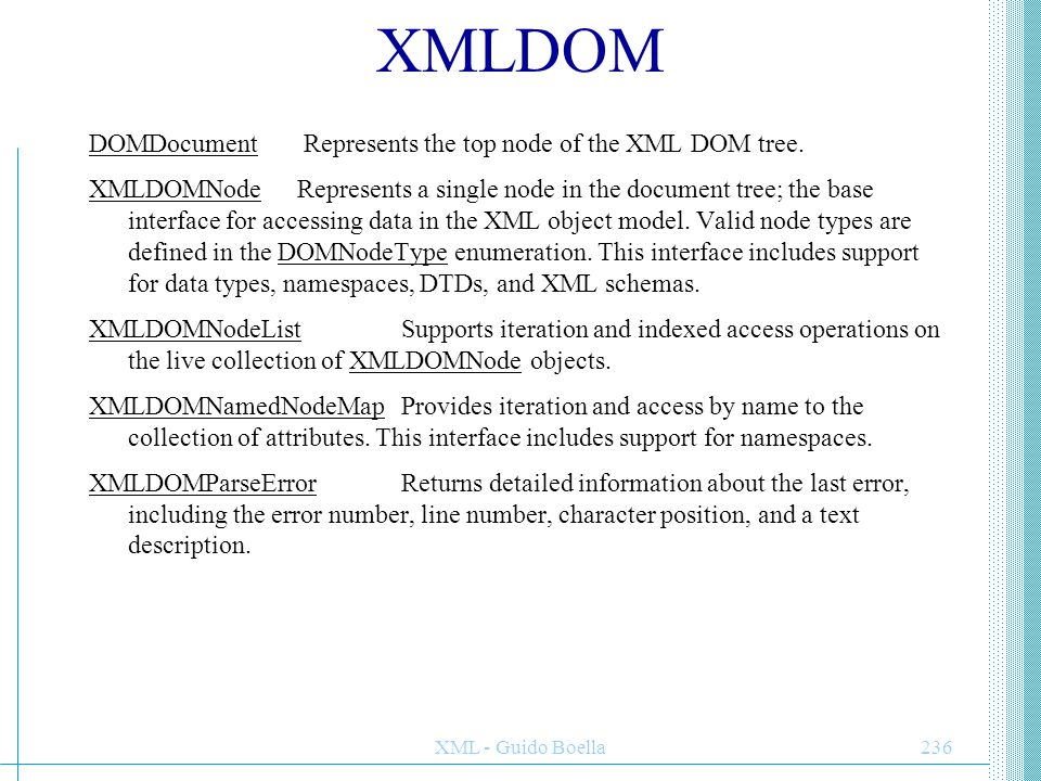 XML - Guido Boella236 XMLDOM DOMDocument Represents the top node of the XML DOM tree.