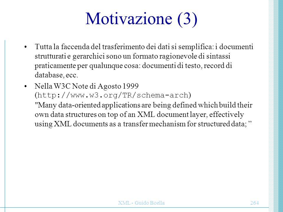 XML - Guido Boella264 Motivazione (3) Tutta la faccenda del trasferimento dei dati si semplifica: i documenti strutturati e gerarchici sono un formato