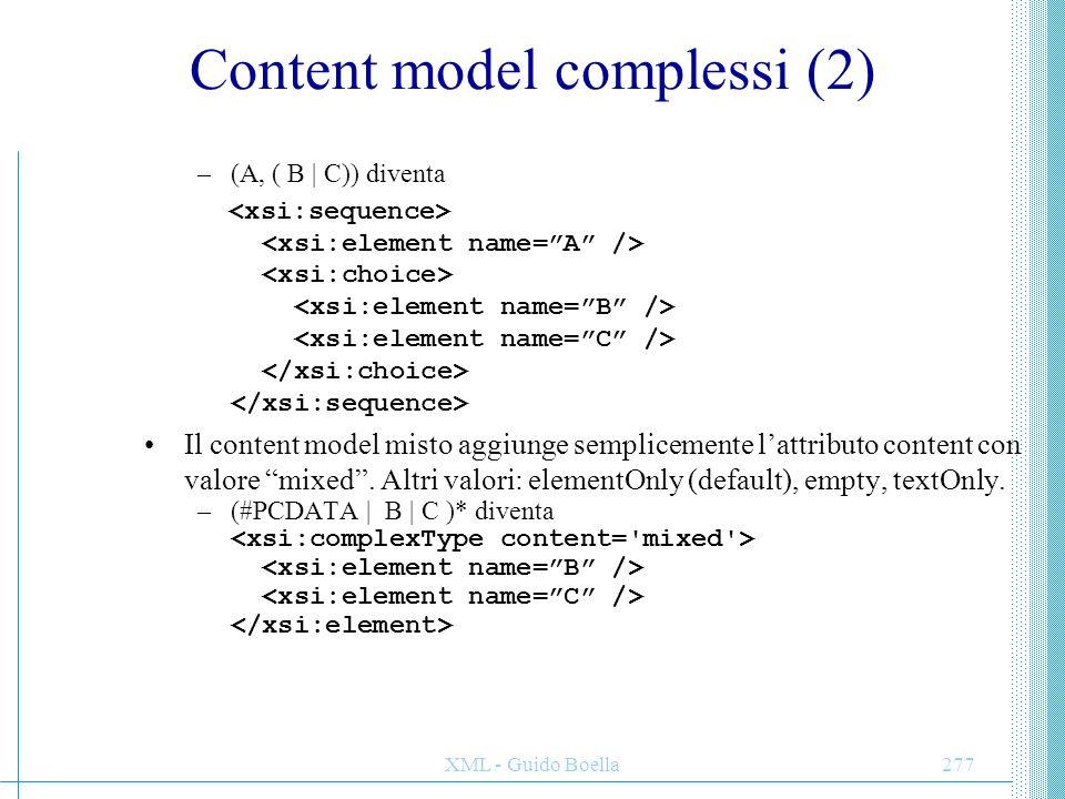 XML - Guido Boella277 Content model complessi (2) –(A, ( B | C)) diventa Il content model misto aggiunge semplicemente l'attributo content con valore