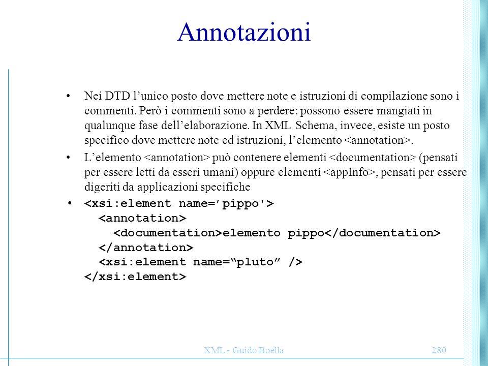 XML - Guido Boella280 Annotazioni Nei DTD l'unico posto dove mettere note e istruzioni di compilazione sono i commenti. Però i commenti sono a perdere