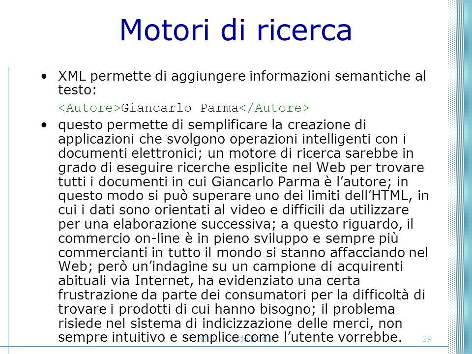 XML - Guido Boella29 Motori di ricerca XML permette di aggiungere informazioni semantiche al testo: Giancarlo Parma questo permette di semplificare la