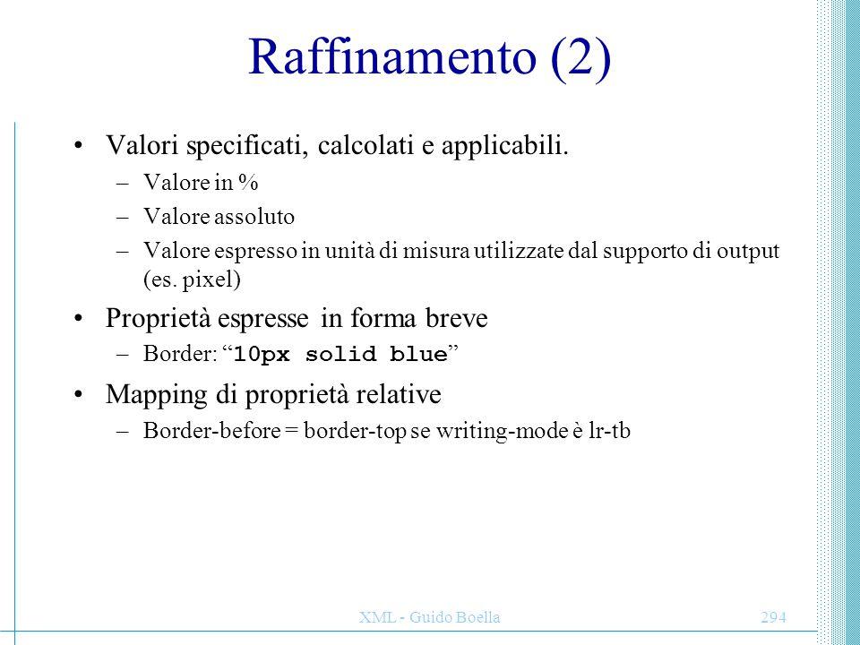 XML - Guido Boella294 Raffinamento (2) Valori specificati, calcolati e applicabili. –Valore in % –Valore assoluto –Valore espresso in unità di misura