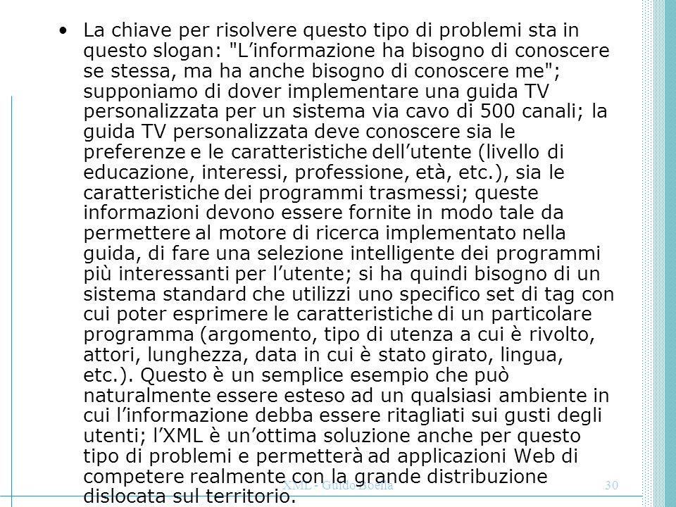 XML - Guido Boella30 La chiave per risolvere questo tipo di problemi sta in questo slogan: