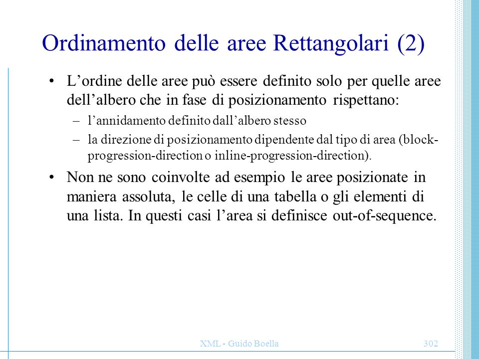 XML - Guido Boella303 Aree rettangolari consecutive Se A e B sono block-area non out-of-sequence si dice che A precede consecutivamente B (o B segue consecutivamente A) se: –A precede B e non esistono aree non out-of-sequence tra A e B.