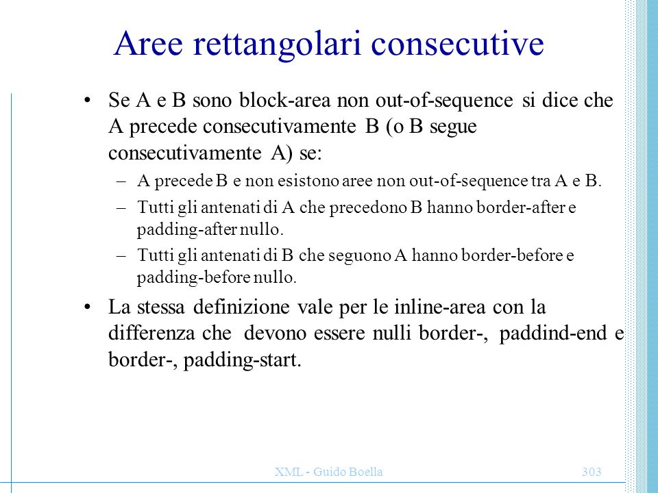 XML - Guido Boella304 Aree consecutive (2) Se A e B sono block-area non out-of-sequence si dice che A è in testa a B se: –A è il primo figlio di B.