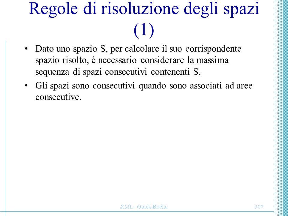 XML - Guido Boella308 Regole di risoluzione degli spazi (2) Regola 1 –Se qualcuno degli spazi nella sequenza è conditional ed è in testa ad una reference-area o line-area, allora tale spazio sarà soppresso.