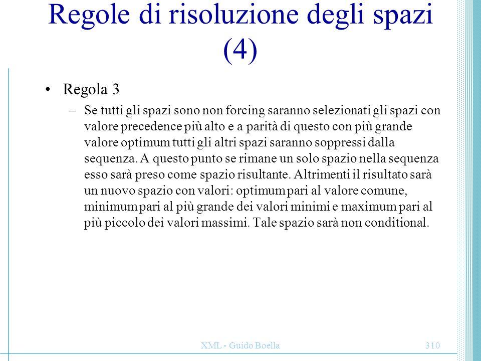 XML - Guido Boella310 Regole di risoluzione degli spazi (4) Regola 3 –Se tutti gli spazi sono non forcing saranno selezionati gli spazi con valore pre
