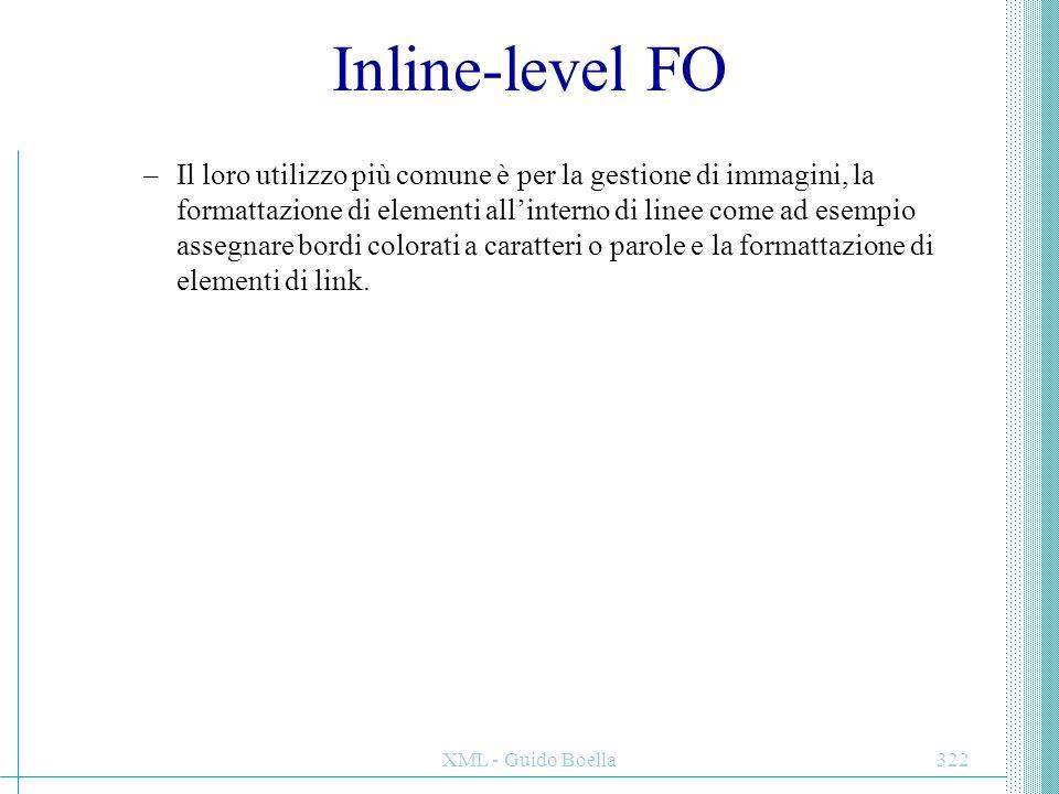 XML - Guido Boella322 Inline-level FO –Il loro utilizzo più comune è per la gestione di immagini, la formattazione di elementi all'interno di linee co