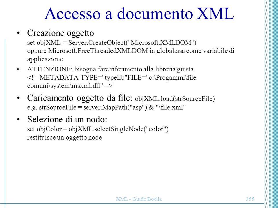 XML - Guido Boella355 Accesso a documento XML Creazione oggetto set objXML = Server.CreateObject(