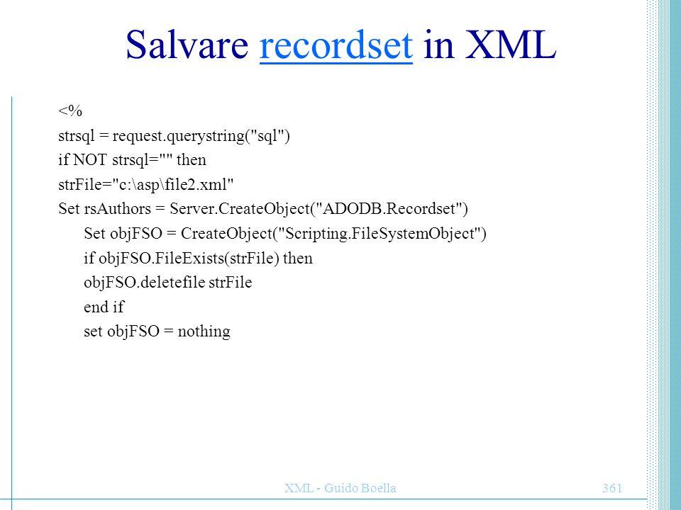 XML - Guido Boella361 Salvare recordset in XMLrecordset <% strsql = request.querystring(