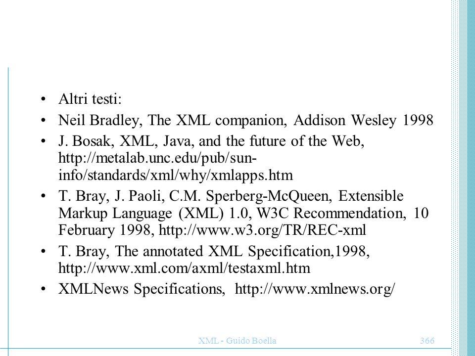 XML - Guido Boella366 Altri testi: Neil Bradley, The XML companion, Addison Wesley 1998 J. Bosak, XML, Java, and the future of the Web, http://metalab