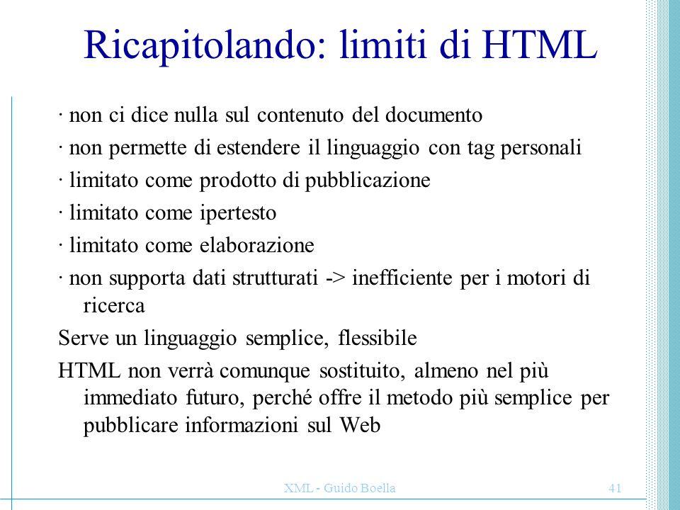 XML - Guido Boella41 Ricapitolando: limiti di HTML · non ci dice nulla sul contenuto del documento · non permette di estendere il linguaggio con tag p