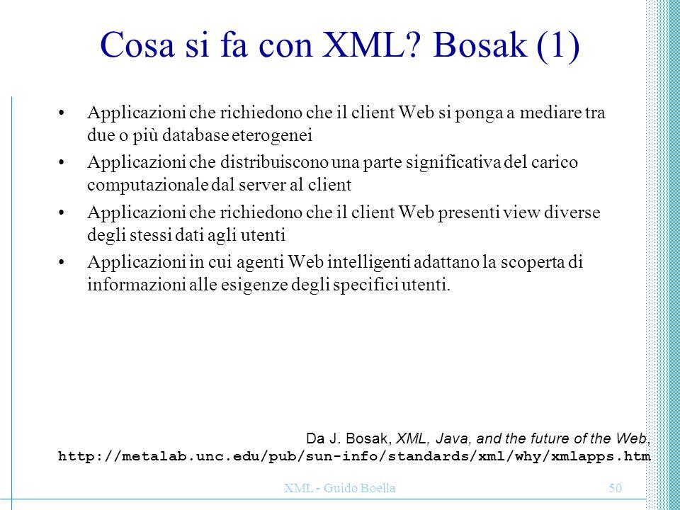 XML - Guido Boella50 Cosa si fa con XML? Bosak (1) Applicazioni che richiedono che il client Web si ponga a mediare tra due o più database eterogenei