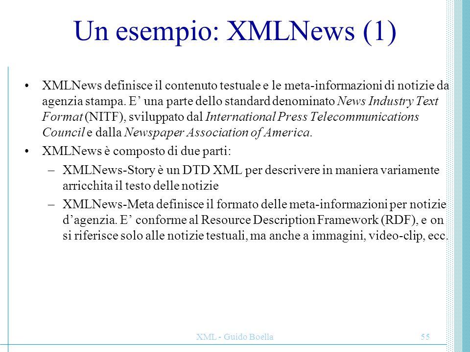 XML - Guido Boella56 Un esempio: XMLNews (2) XMLNews-Story: il testo di una notizia di agenzia è diviso in tre parti: l'head contiene informazioni di organizzazione, mentre il body è a sua volta diviso in intestazione e contenuto.