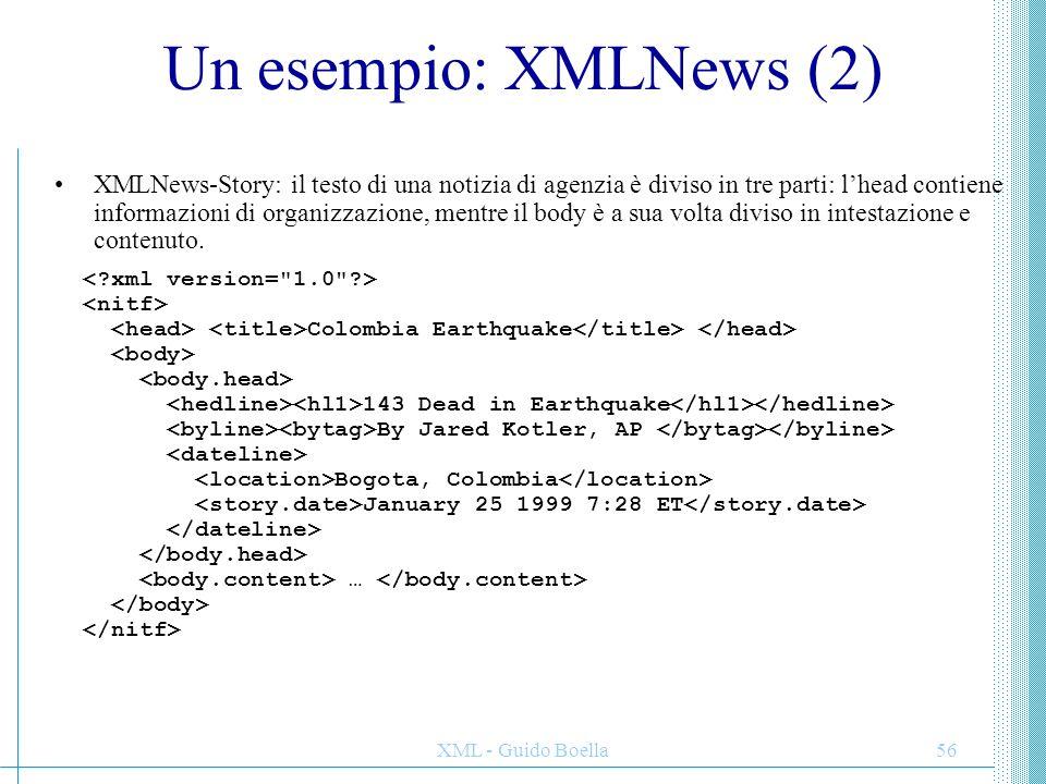XML - Guido Boella56 Un esempio: XMLNews (2) XMLNews-Story: il testo di una notizia di agenzia è diviso in tre parti: l'head contiene informazioni di