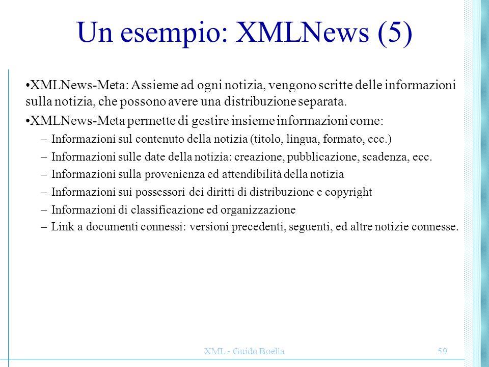 XML - Guido Boella59 Un esempio: XMLNews (5) XMLNews-Meta: Assieme ad ogni notizia, vengono scritte delle informazioni sulla notizia, che possono aver