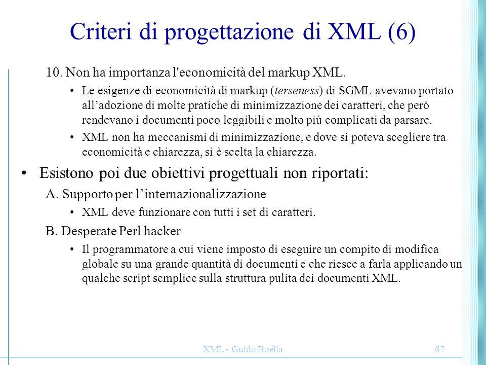 XML - Guido Boella68 Introduzione Qui esaminiamo in breve tutti gli aspetti di XML che non sono derivati da SGML: –Differenze sintattiche –Differenze architettoniche –Usi innovativi e visioni del futuro di XML