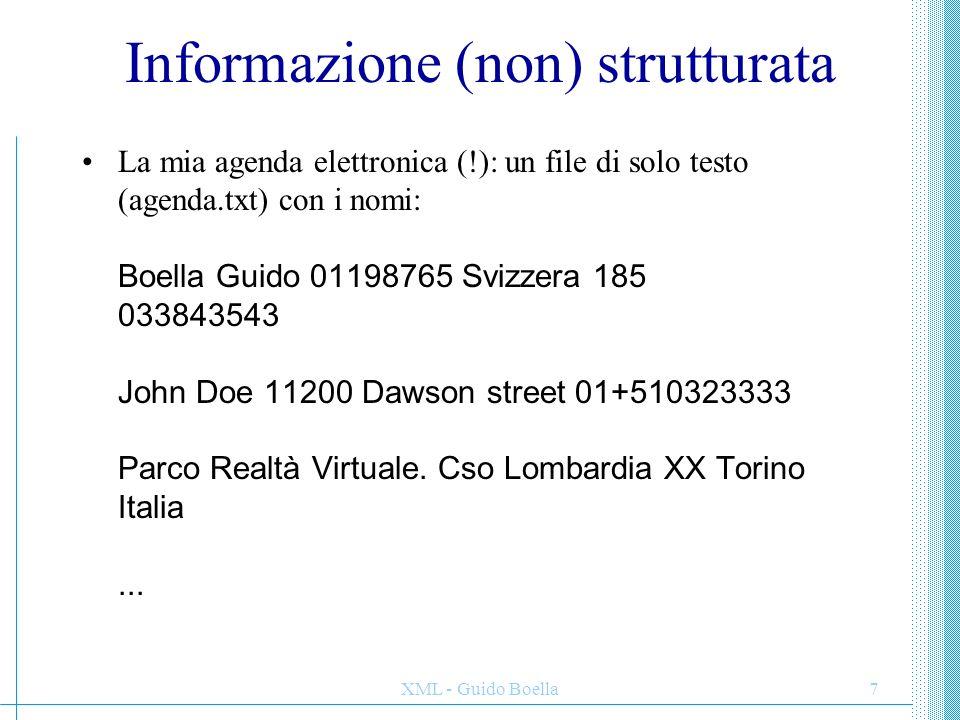 XML - Guido Boella7 Informazione (non) strutturata La mia agenda elettronica (!): un file di solo testo (agenda.txt) con i nomi: Boella Guido 01198765