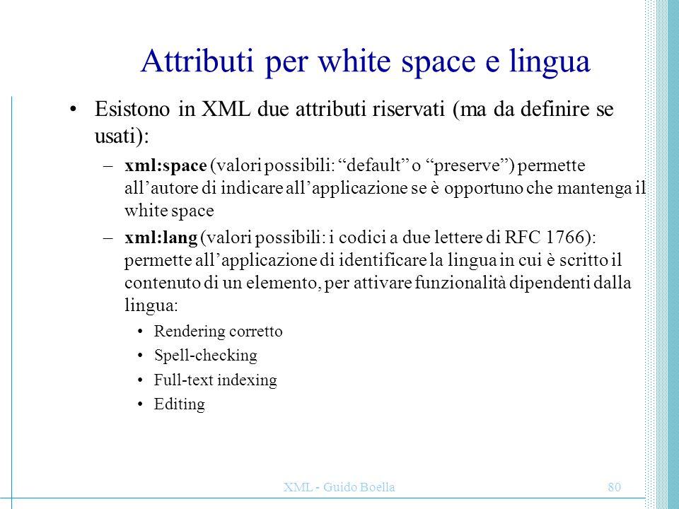 XML - Guido Boella81 Conclusioni Qui abbiamo parlato di XML, soprattutto per quanto non è derivato da SGML: –Il senso di XML –Usi innovativi di XML –I criteri progettuali –La distinzione tra documenti ben formati e validi –Le principali differenze sintattiche