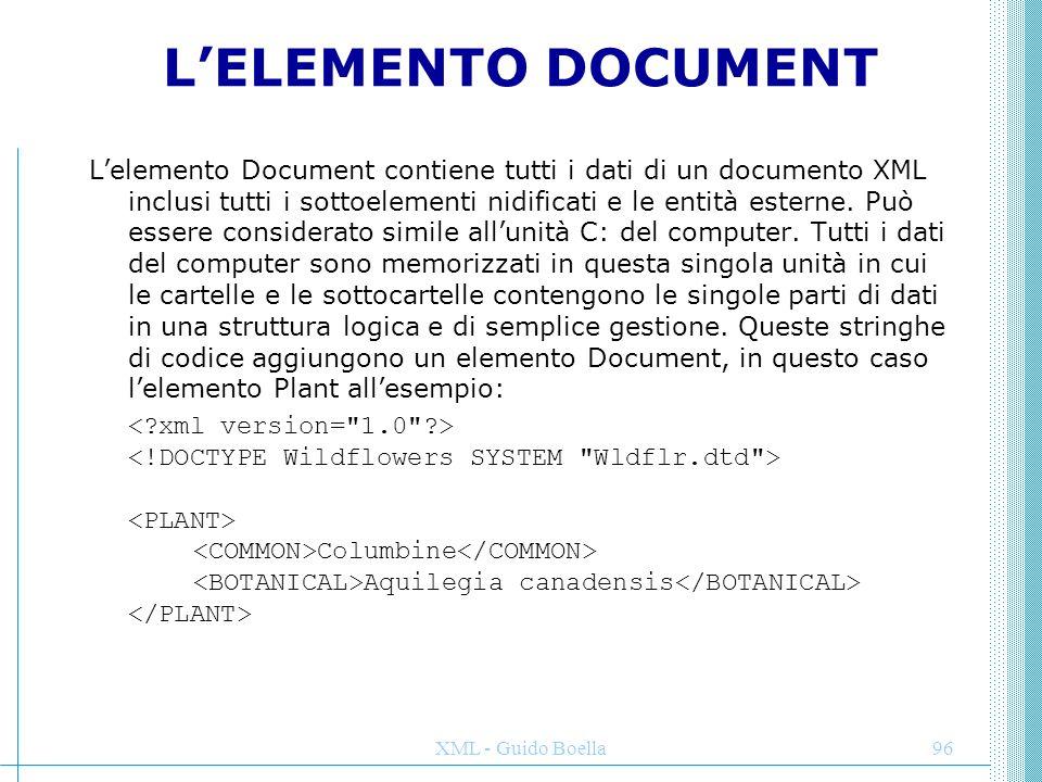 XML - Guido Boella96 L'ELEMENTO DOCUMENT L'elemento Document contiene tutti i dati di un documento XML inclusi tutti i sottoelementi nidificati e le e
