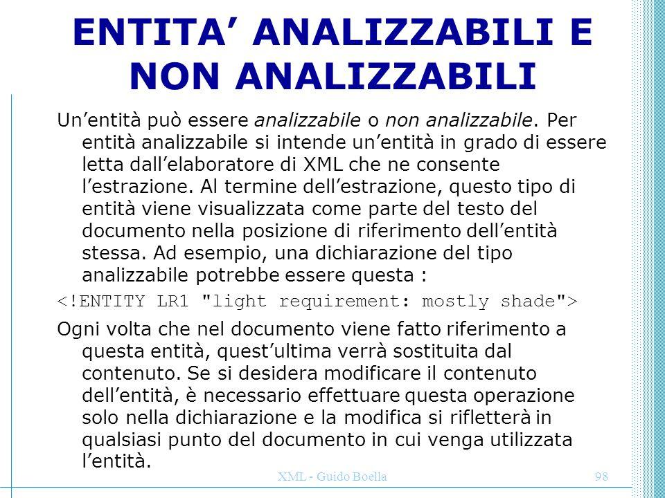 XML - Guido Boella98 ENTITA' ANALIZZABILI E NON ANALIZZABILI Un'entità può essere analizzabile o non analizzabile. Per entità analizzabile si intende