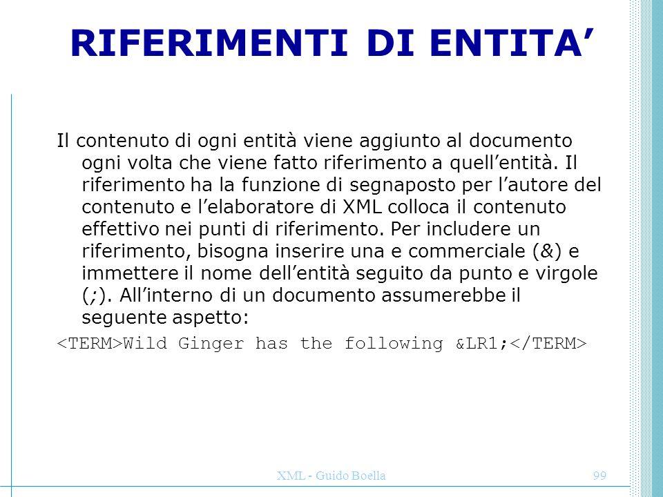 XML - Guido Boella99 RIFERIMENTI DI ENTITA' Il contenuto di ogni entità viene aggiunto al documento ogni volta che viene fatto riferimento a quell'ent