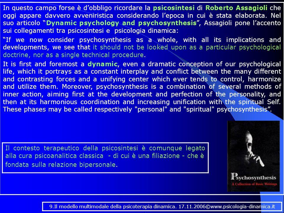 In questo campo forse è d'obbligo ricordare la psicosintesi di Roberto Assagioli che oggi appare davvero avveniristica considerando l'epoca in cui è stata elaborata.