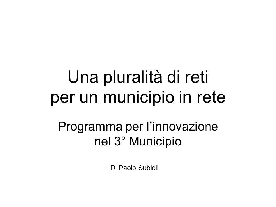 Una pluralità di reti per un municipio in rete Programma per l'innovazione nel 3° Municipio Di Paolo Subioli