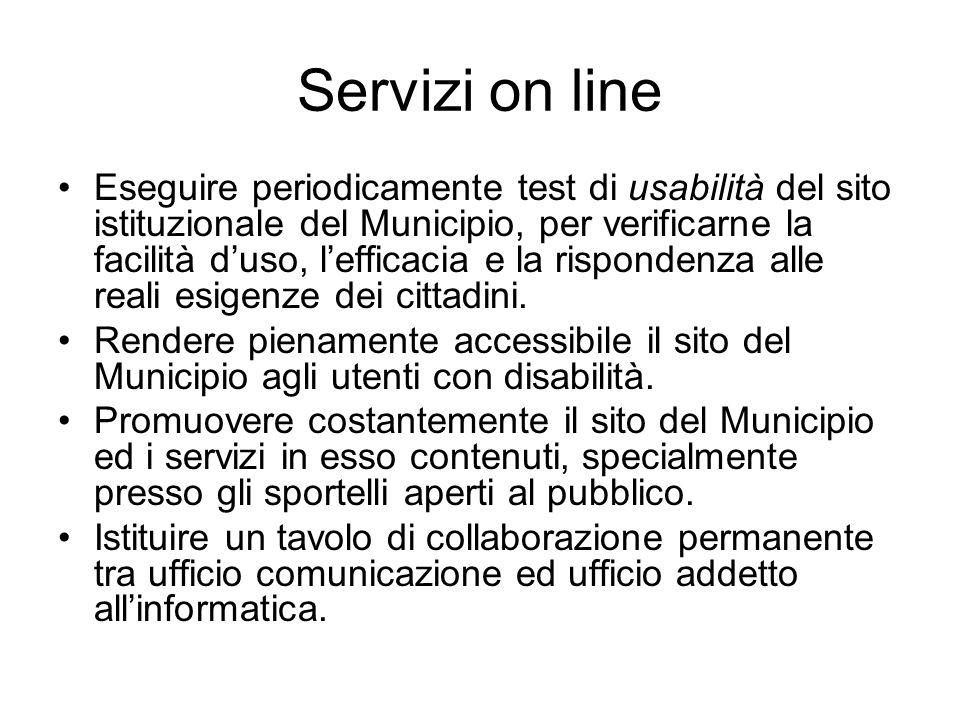 Servizi on line Eseguire periodicamente test di usabilità del sito istituzionale del Municipio, per verificarne la facilità d'uso, l'efficacia e la rispondenza alle reali esigenze dei cittadini.