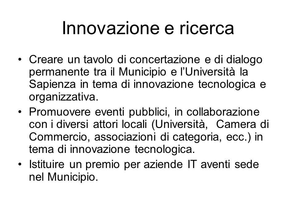 Innovazione e ricerca Creare un tavolo di concertazione e di dialogo permanente tra il Municipio e l'Università la Sapienza in tema di innovazione tecnologica e organizzativa.