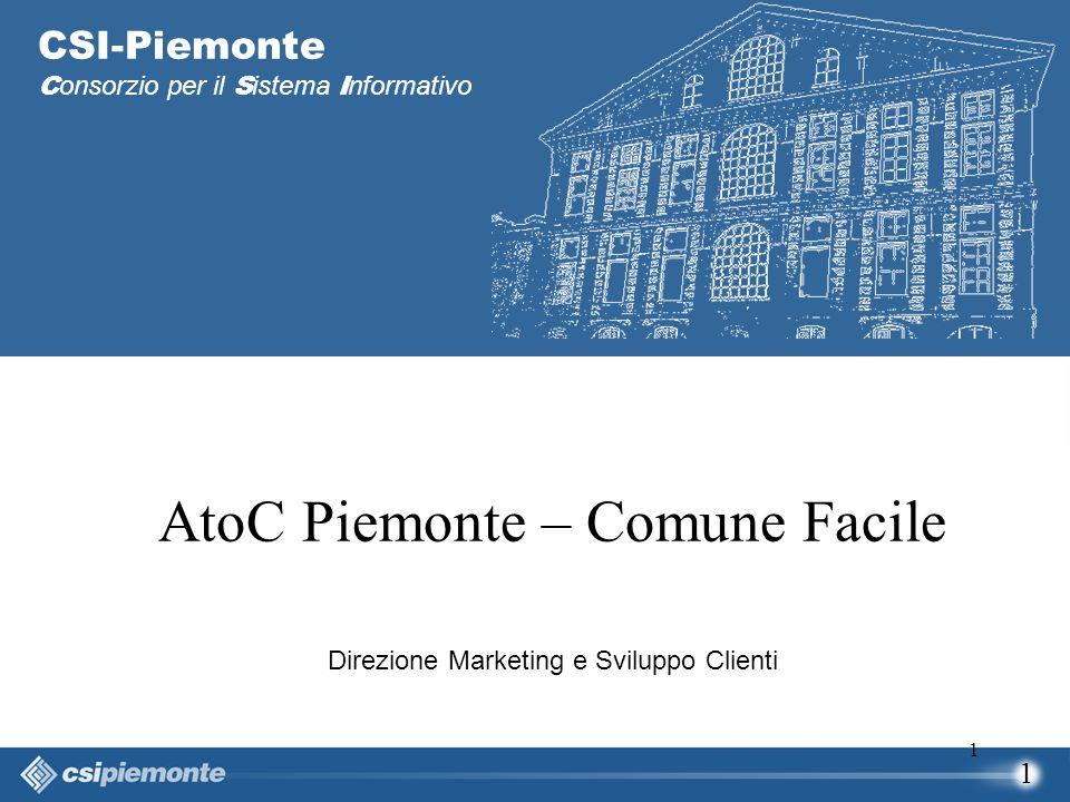1 1 AtoC Piemonte – Comune Facile Direzione Marketing e Sviluppo Clienti CSI-Piemonte C onsorzio per il S istema I nformativo