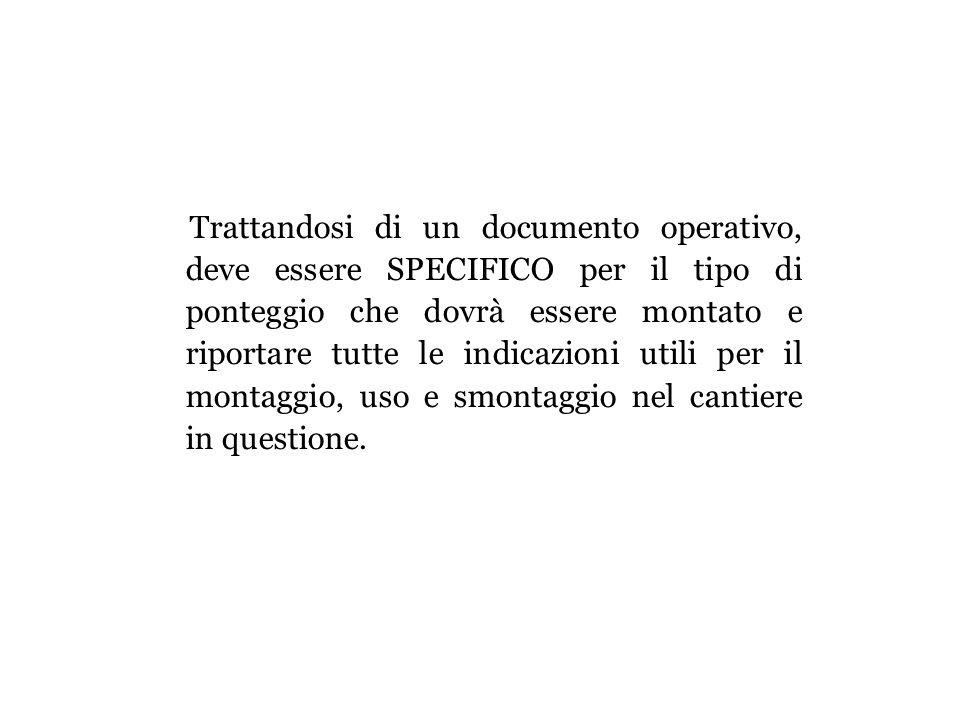 Trattandosi di un documento operativo, deve essere SPECIFICO per il tipo di ponteggio che dovrà essere montato e riportare tutte le indicazioni utili