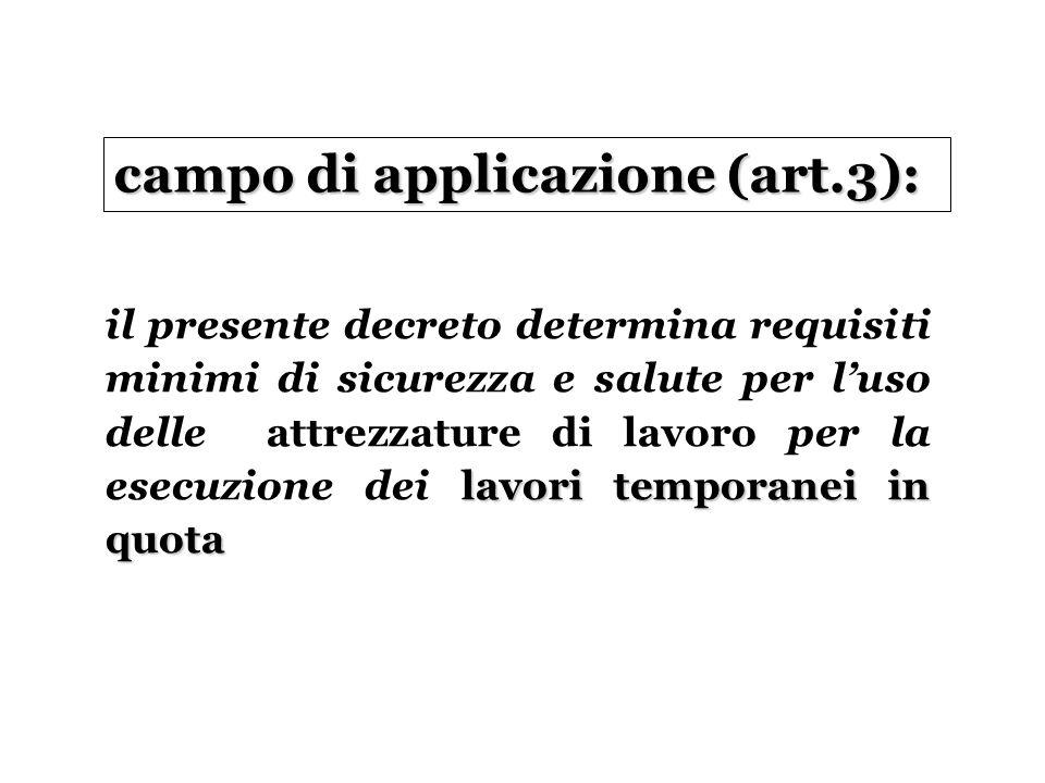 campo di applicazione (art.3): lavori temporanei in quota il presente decreto determina requisiti minimi di sicurezza e salute per l'uso delle attrezz