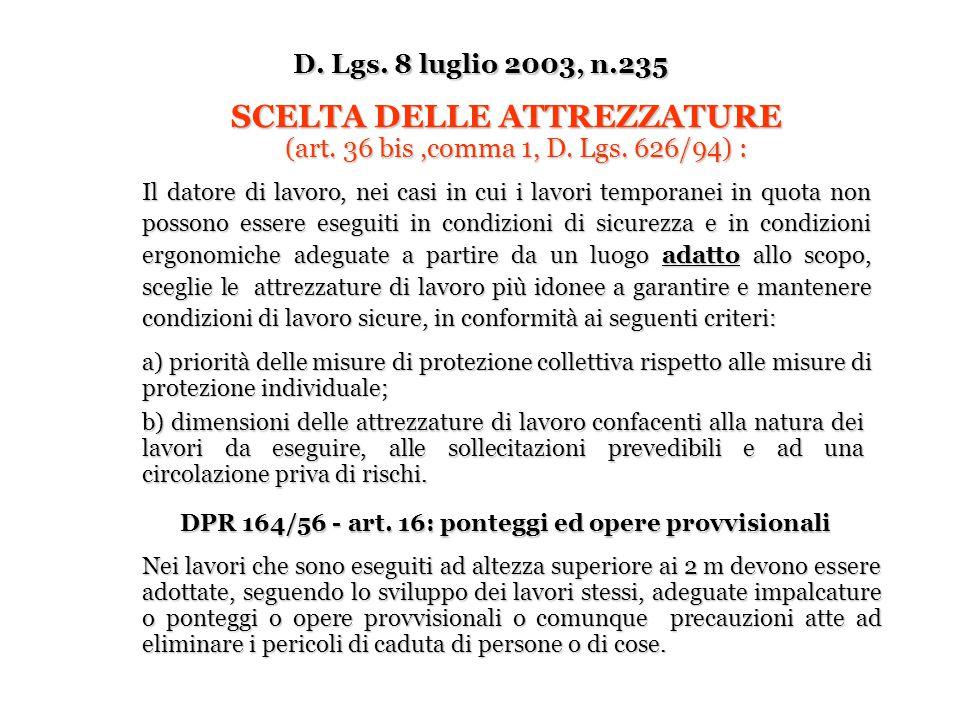 D. Lgs. 8 luglio 2003, n.235 SCELTA DELLE ATTREZZATURE (art. 36 bis,comma 1, D. Lgs. 626/94) : (art. 36 bis,comma 1, D. Lgs. 626/94) : Il datore di la