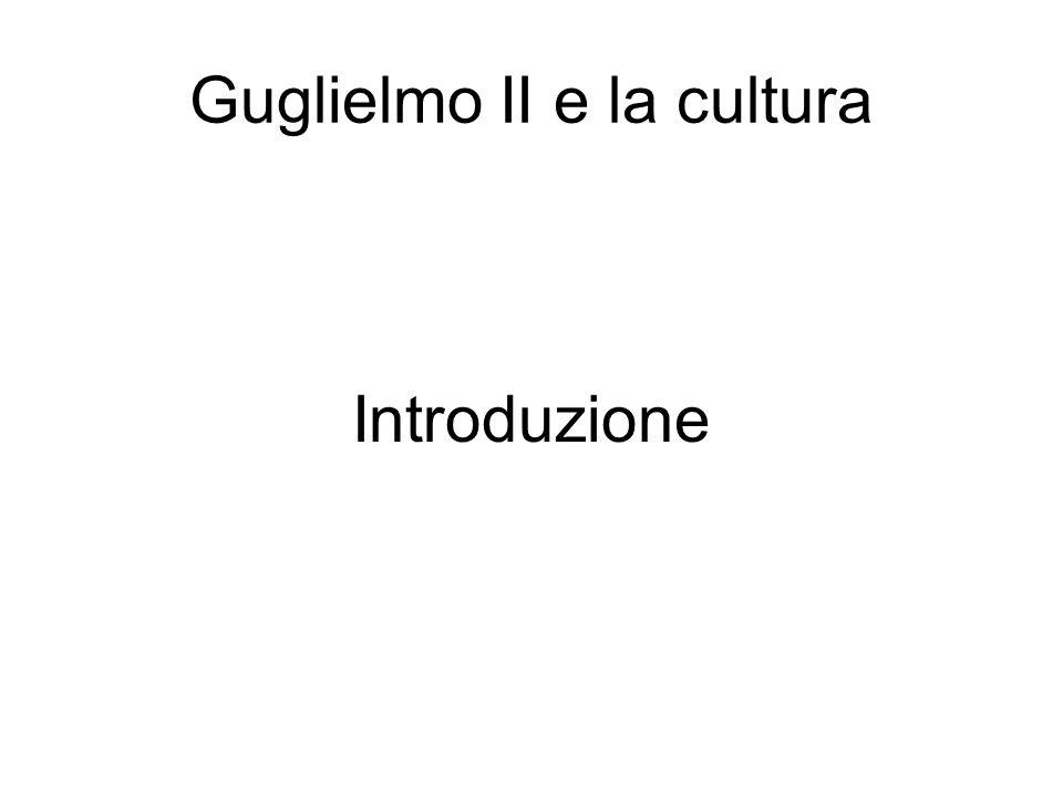 Guglielmo II e la cultura Introduzione