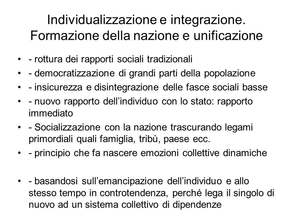 Individualizzazione e integrazione. Formazione della nazione e unificazione - rottura dei rapporti sociali tradizionali - democratizzazione di grandi