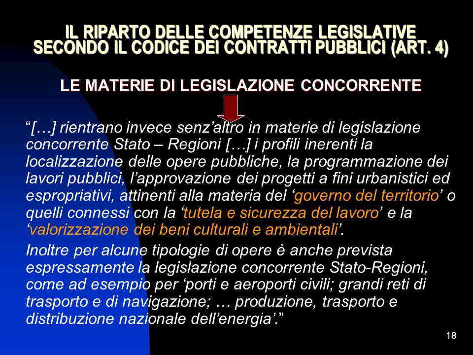 """18 IL RIPARTO DELLE COMPETENZE LEGISLATIVE SECONDO IL CODICE DEI CONTRATTI PUBBLICI (ART. 4) LE MATERIE DI LEGISLAZIONE CONCORRENTE """"[…] rientrano inv"""